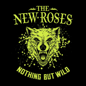 "A yellow growling wolf in the middle of a black background with text above that reads ""The New Roses"" and text below that reads ""Noting But Wild"""